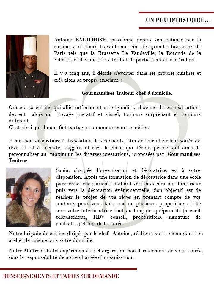 UN PEU DHISTOIRE… Antoine BALTIMORE, passionné depuis son enfance par la cuisine, a d abord travaillé au sein des grandes brasseries de Paris tels que