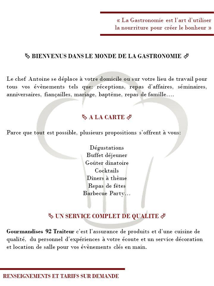 « La Gastronomie est lart dutiliser la nourriture pour créer le bonheur » BIENVENUS DANS LE MONDE DE LA GASTRONOMIE Le chef Antoine se déplace à votre