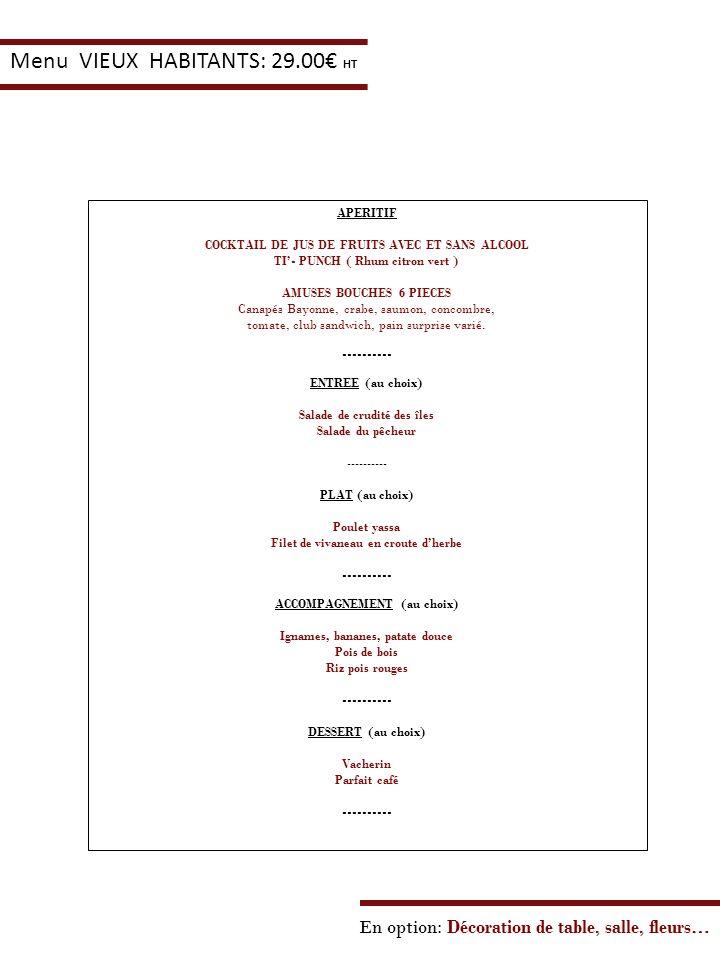 En option: Décoration de table, salle, fleurs… Menu VIEUX HABITANTS: 29.00 HT APERITIF COCKTAIL DE JUS DE FRUITS AVEC ET SANS ALCOOL TI- PUNCH ( Rhum