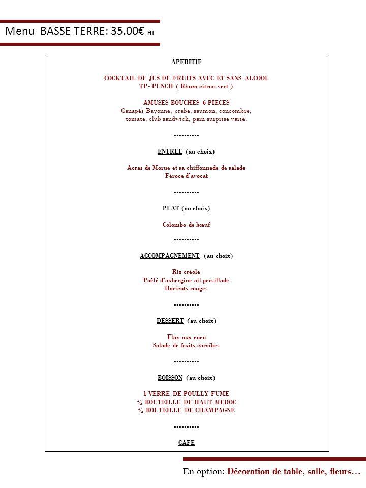 En option: Décoration de table, salle, fleurs… Menu BASSE TERRE: 35.00 HT APERITIF COCKTAIL DE JUS DE FRUITS AVEC ET SANS ALCOOL TI- PUNCH ( Rhum citr