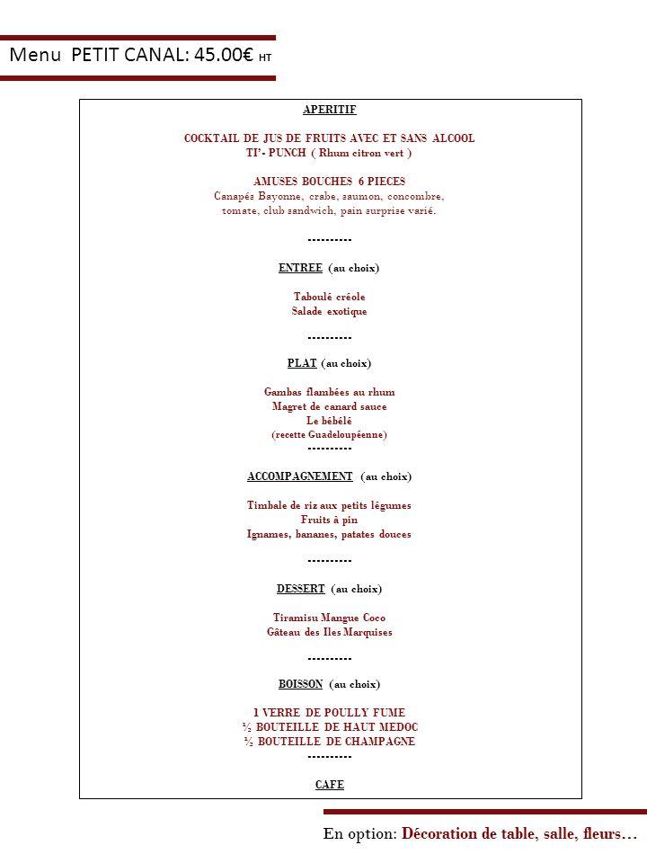 En option: Décoration de table, salle, fleurs… Menu PETIT CANAL: 45.00 HT APERITIF COCKTAIL DE JUS DE FRUITS AVEC ET SANS ALCOOL TI- PUNCH ( Rhum citr
