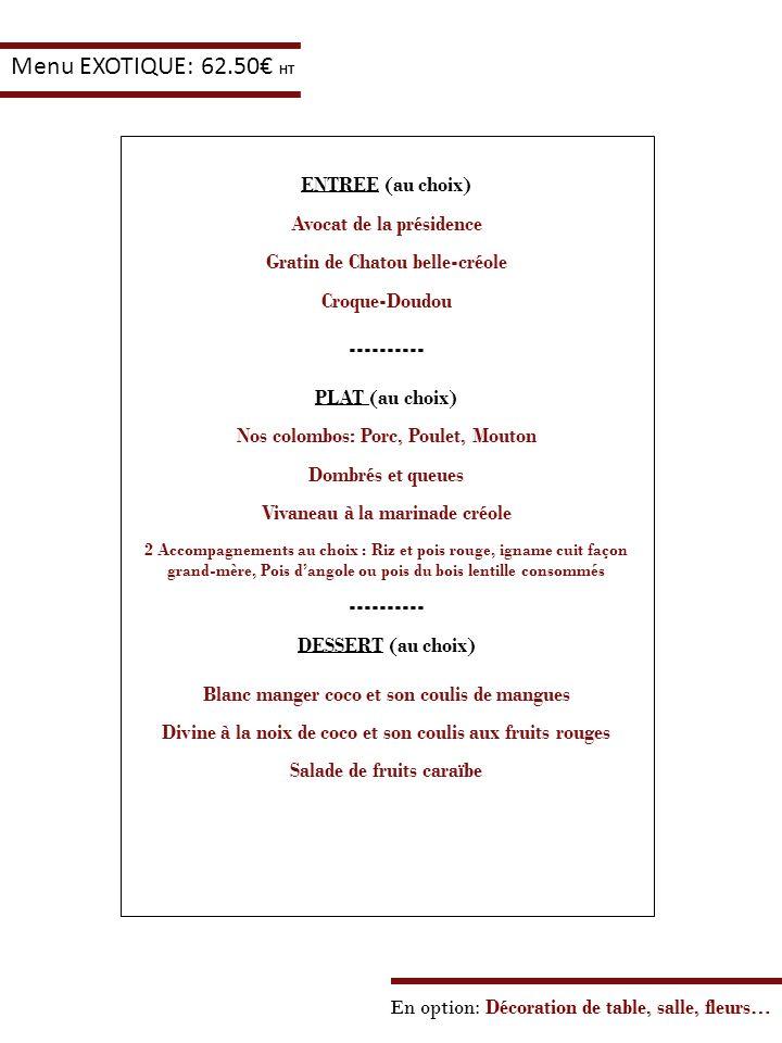 ENTREE (au choix) Avocat de la présidence Gratin de Chatou belle-créole Croque-Doudou ---------- PLAT (au choix) Nos colombos: Porc, Poulet, Mouton Do
