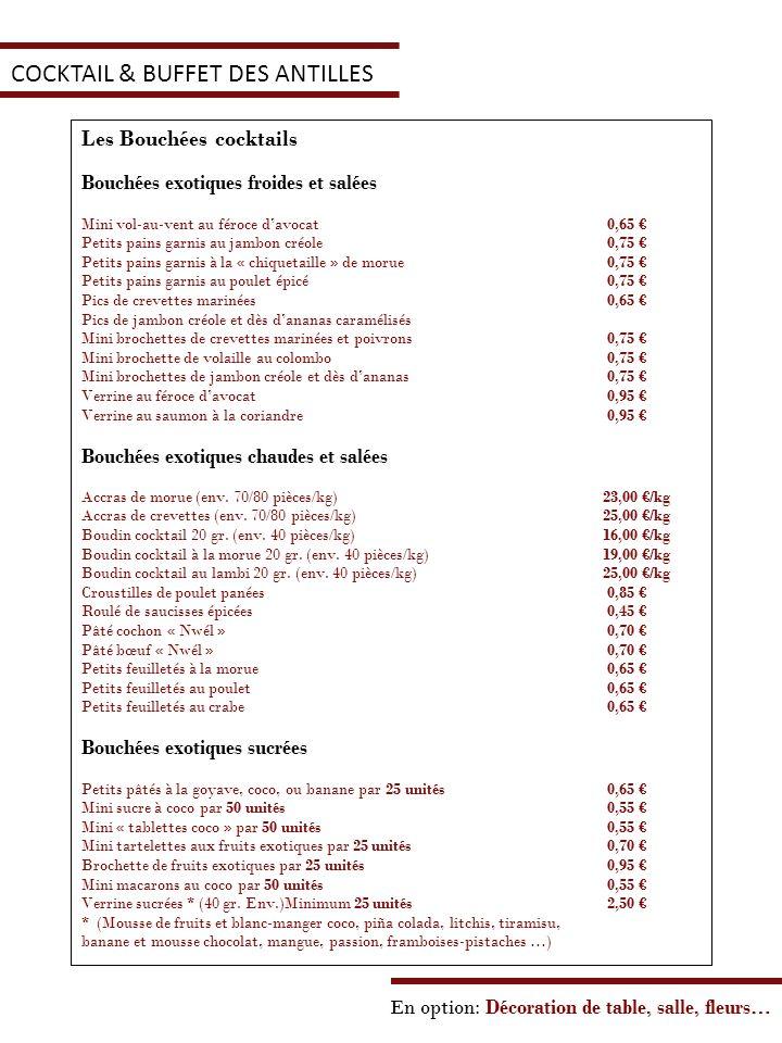 En option: Décoration de table, salle, fleurs… COCKTAIL & BUFFET DES ANTILLES Les Bouchées cocktails Bouchées exotiques froides et salées Mini vol-au-