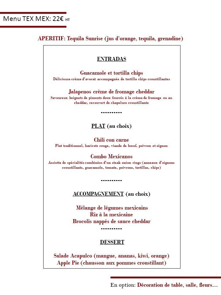 En option: Décoration de table, salle, fleurs… Menu TEX MEX: 22 HT ENTRADAS Guacamole et tortilla chips Délicieuse crème davocat accompagnée de tortil