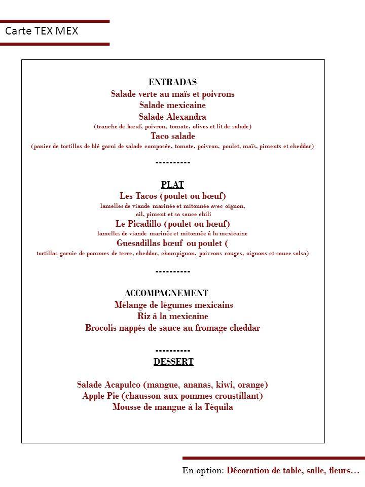 En option: Décoration de table, salle, fleurs… Carte TEX MEX ENTRADAS Salade verte au maïs et poivrons Salade mexicaine Salade Alexandra (tranche de b