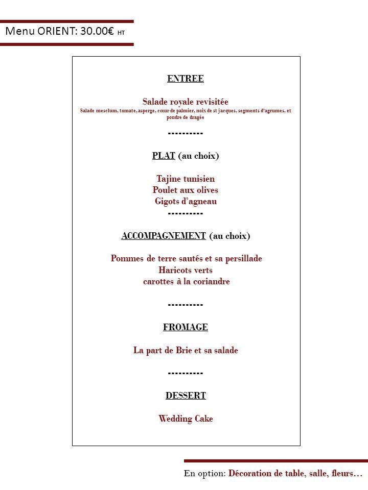 En option: Décoration de table, salle, fleurs… Menu ORIENT: 30.00 HT ENTREE Salade royale revisitée Salade mesclum, tomate, asperge, cœur de palmier,