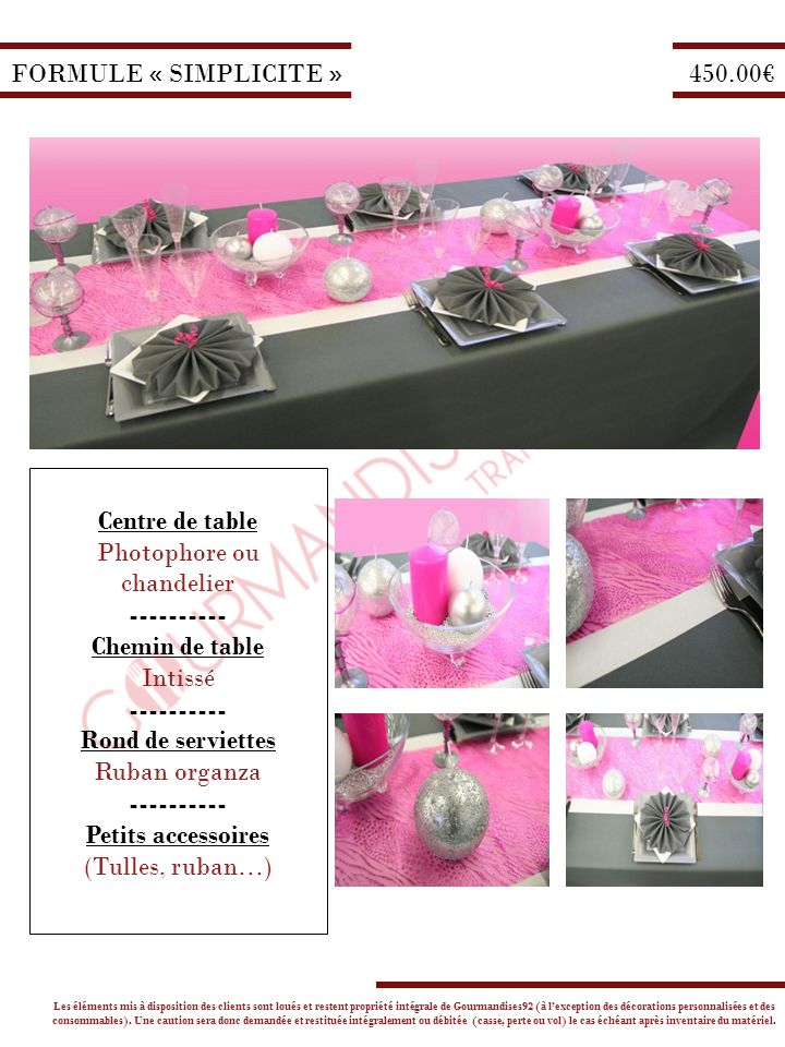 FORMULE « SIMPLICITE » Centre de table Photophore ou chandelier ---------- Chemin de table Intissé ---------- Rond de serviettes Ruban organza -------