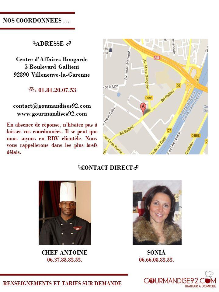 NOS COORDONNEES … ADRESSE Centre dAffaires Bongarde 5 Boulevard Gallieni 92390 Villeneuve-la-Garenne : 01.84.20.07.53 contact@goumandises92.com www.go