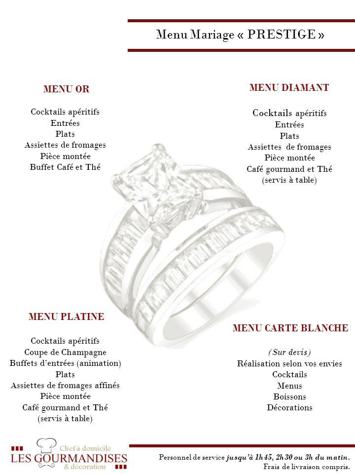 Menu Mariage « PRESTIGE » MENU OR Cocktails apéritifs Entrées Plats Assiettes de fromages Pièce montée Buffet Café et Thé MENU DIAMANT Cocktails apéri