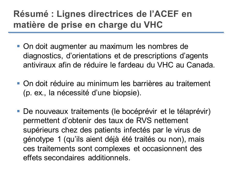On doit augmenter au maximum les nombres de diagnostics, dorientations et de prescriptions dagents antiviraux afin de réduire le fardeau du VHC au Can