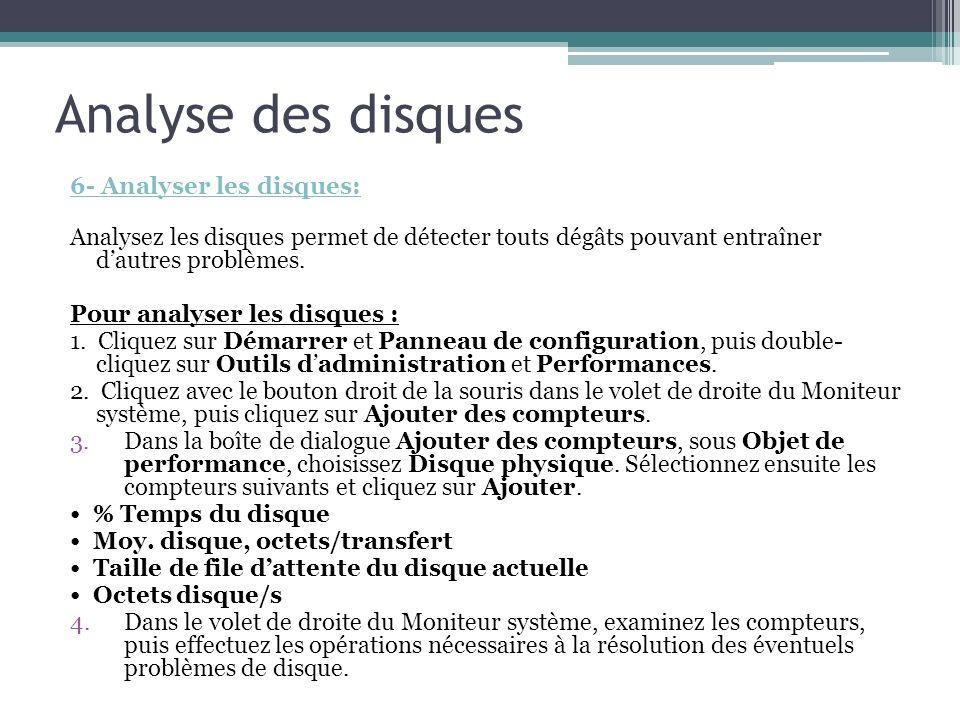 6- Analyser les disques: Analysez les disques permet de détecter touts dégâts pouvant entraîner dautres problèmes. Pour analyser les disques : 1. Cliq