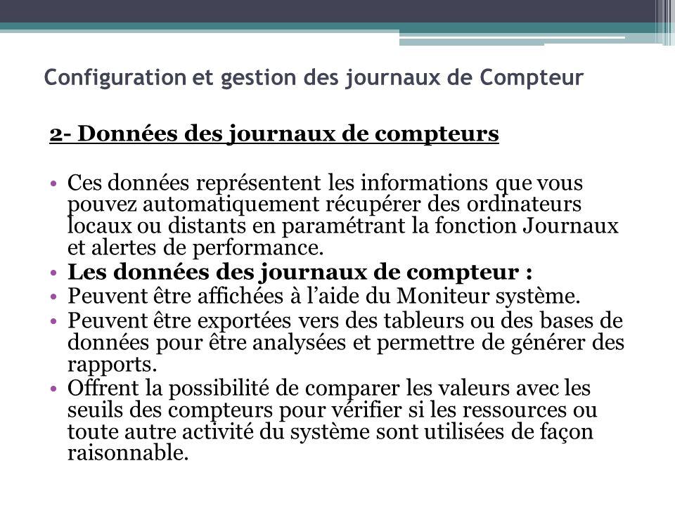 2- Données des journaux de compteurs Ces données représentent les informations que vous pouvez automatiquement récupérer des ordinateurs locaux ou dis
