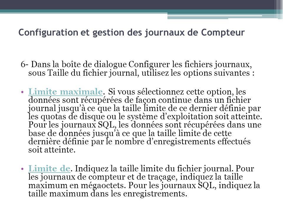 6- Dans la boîte de dialogue Configurer les fichiers journaux, sous Taille du fichier journal, utilisez les options suivantes : Limite maximale. Si vo
