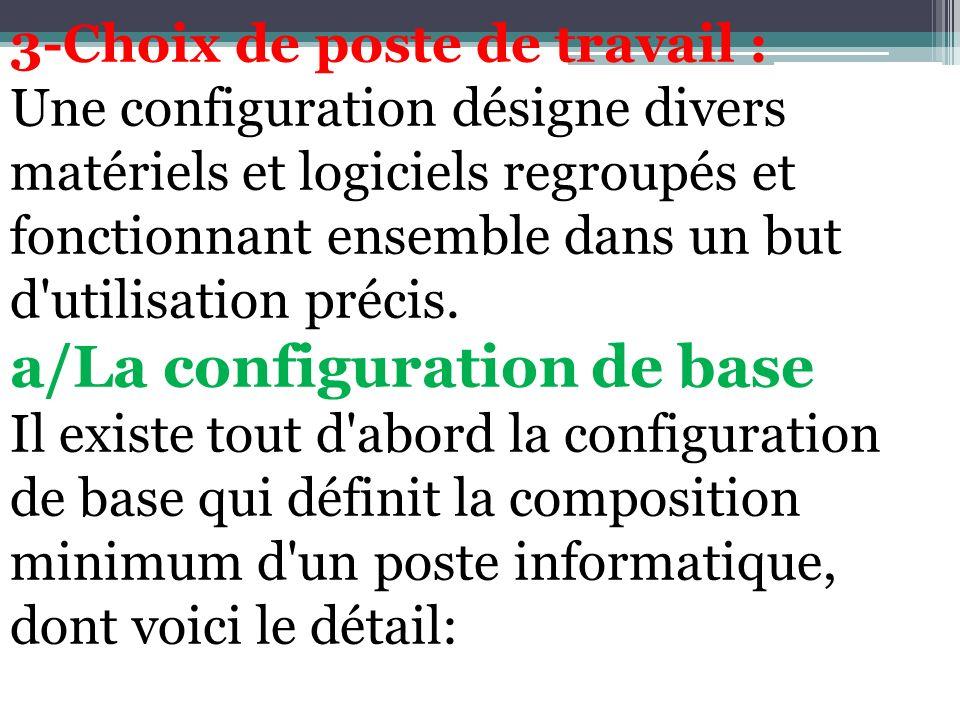3-Choix de poste de travail : Une configuration désigne divers matériels et logiciels regroupés et fonctionnant ensemble dans un but d'utilisation pré