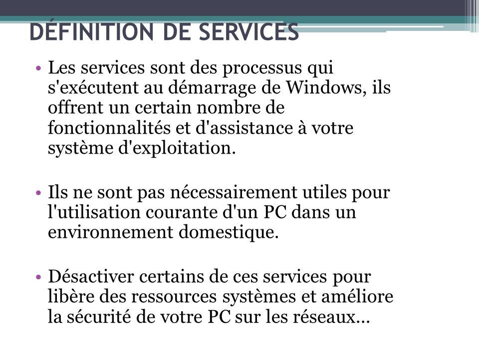 DÉFINITION DE SERVICES Les services sont des processus qui s'exécutent au démarrage de Windows, ils offrent un certain nombre de fonctionnalités et d'