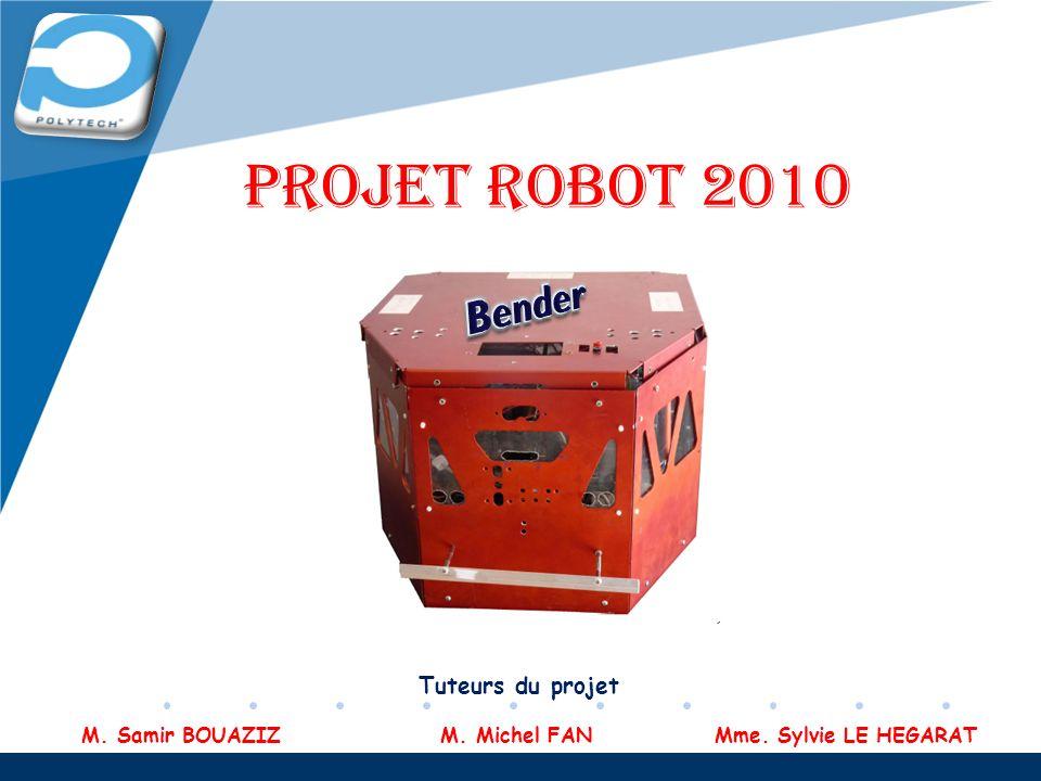 Company LOGO PROJET ROBOT 2010 Tuteurs du projet M. Samir BOUAZIZ M. Michel FAN Mme. Sylvie LE HEGARAT