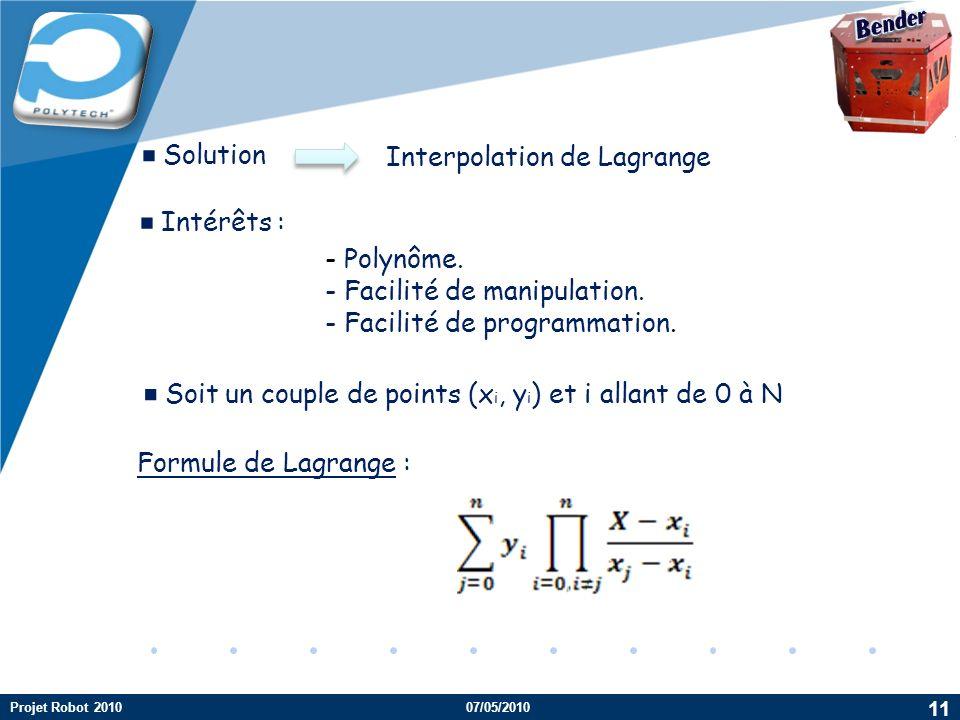 Company LOGO Solution Interpolation de Lagrange Intérêts : - Polynôme. - Facilité de manipulation. - Facilité de programmation. Soit un couple de poin