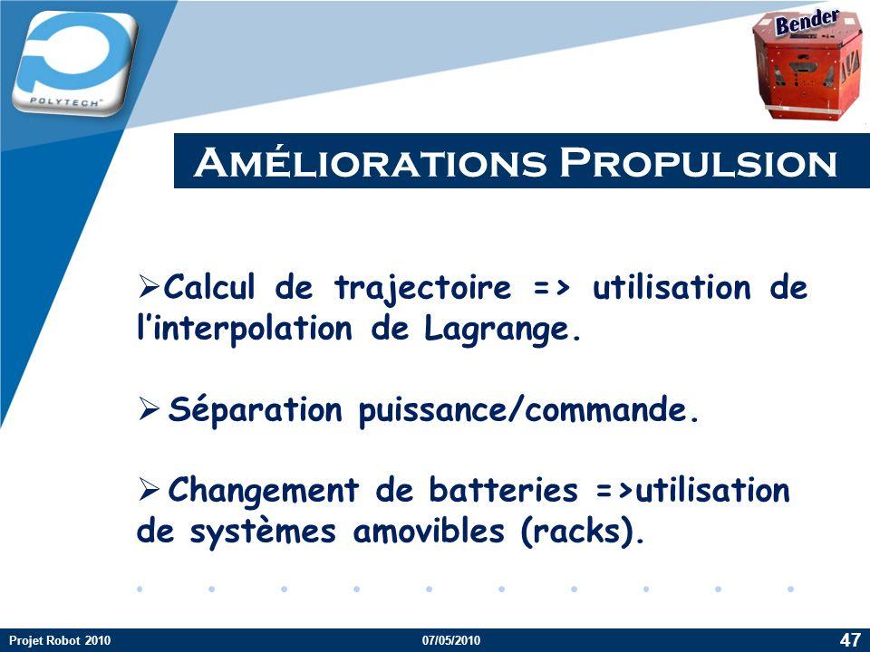Company LOGO Améliorations Propulsion Calcul de trajectoire => utilisation de linterpolation de Lagrange. Séparation puissance/commande. Changement de