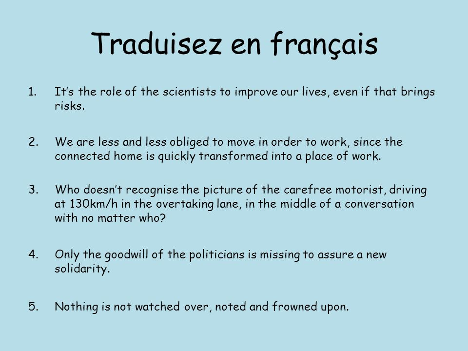 Traduisez en français 1.Its the role of the scientists to improve our lives, even if that brings risks.