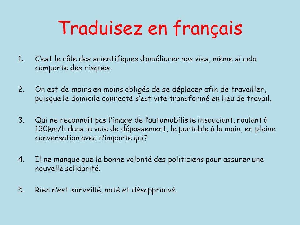 Traduisez en français 1.Cest le rôle des scientifiques daméliorer nos vies, même si cela comporte des risques.