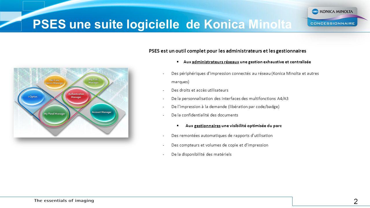 2 PSES une suite logicielle de Konica Minolta PSES est un outil complet pour les administrateurs et les gestionnaires Aux administrateurs réseaux une