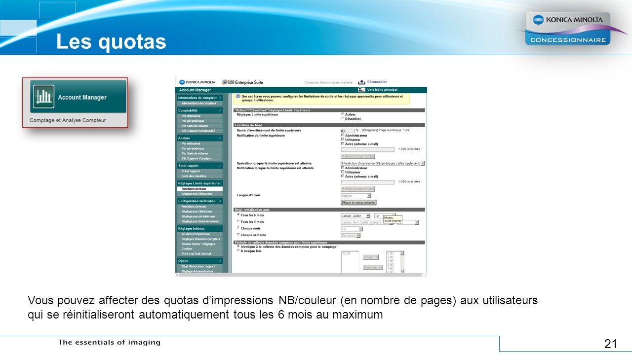 21 Les quotas Vous pouvez affecter des quotas dimpressions NB/couleur (en nombre de pages) aux utilisateurs qui se réinitialiseront automatiquement to