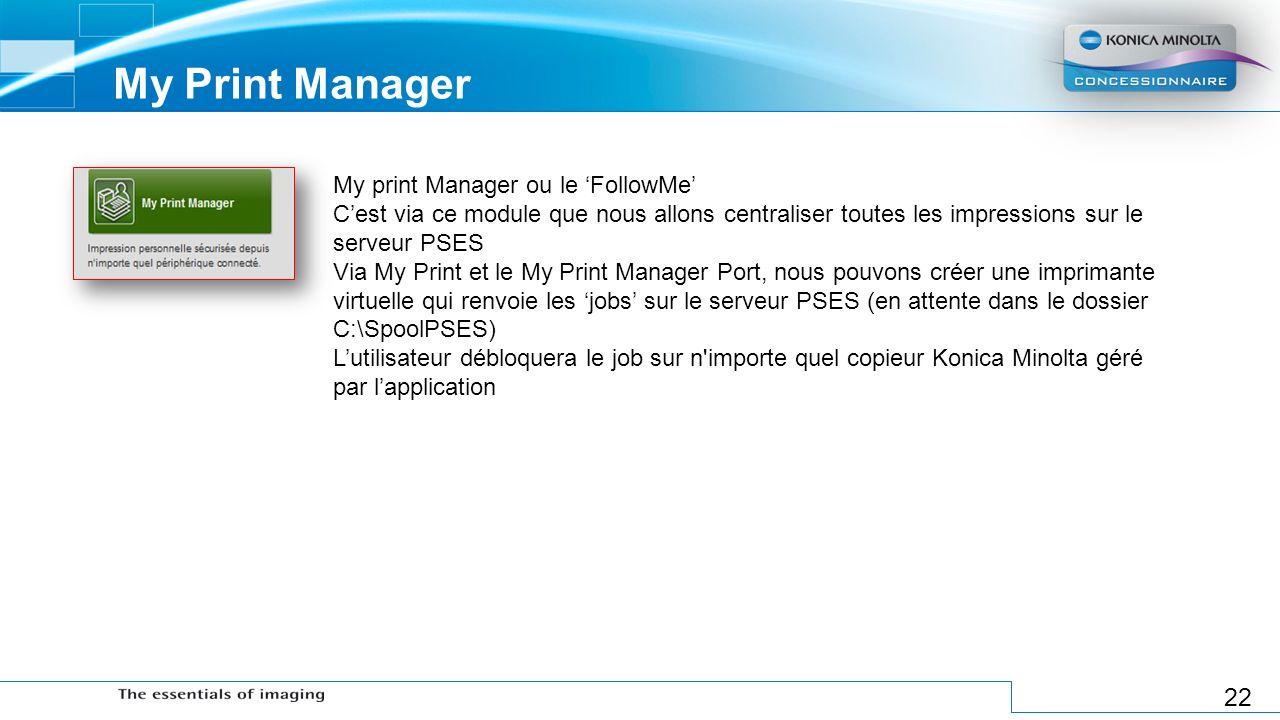 22 My Print Manager My print Manager ou le FollowMe Cest via ce module que nous allons centraliser toutes les impressions sur le serveur PSES Via My P
