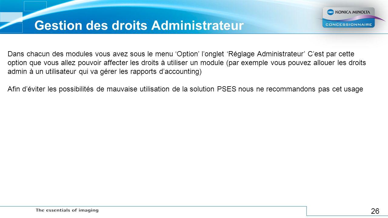 26 Gestion des droits Administrateur Dans chacun des modules vous avez sous le menu Option longlet Réglage Administrateur Cest par cette option que vo