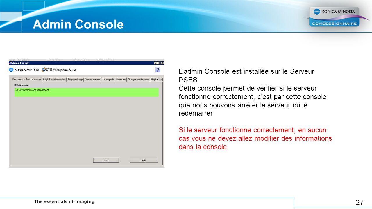 27 Admin Console Ladmin Console est installée sur le Serveur PSES Cette console permet de vérifier si le serveur fonctionne correctement, cest par cet