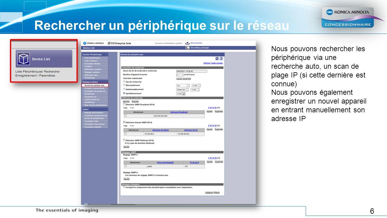 6 Rechercher un périphérique sur le réseau Nous pouvons rechercher les périphérique via une recherche auto, un scan de plage IP (si cette dernière est