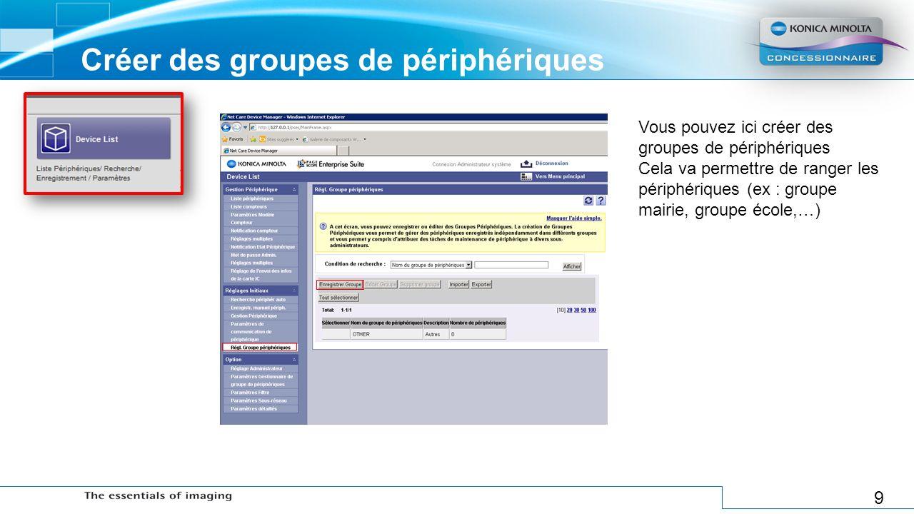 9 Créer des groupes de périphériques Vous pouvez ici créer des groupes de périphériques Cela va permettre de ranger les périphériques (ex : groupe mai