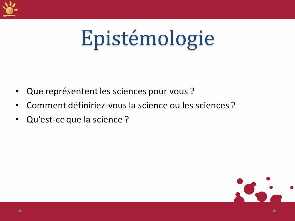 Epistémologie Que représentent les sciences pour vous ? Comment définiriez-vous la science ou les sciences ? Quest-ce que la science ?