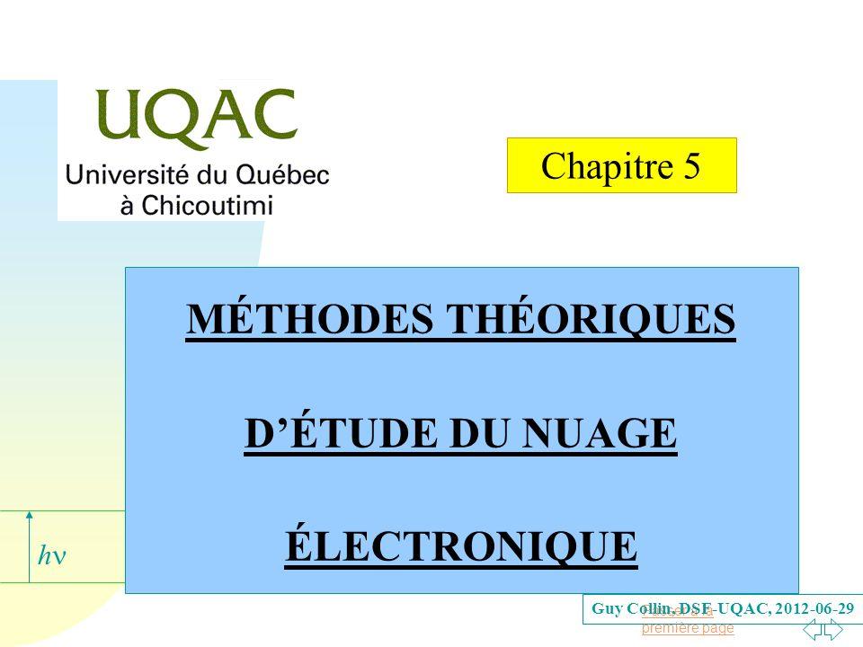 Passer à la première page h MÉTHODES THÉORIQUES DÉTUDE DU NUAGE ÉLECTRONIQUE Guy Collin, DSF-UQAC, 2012-06-29 Chapitre 5