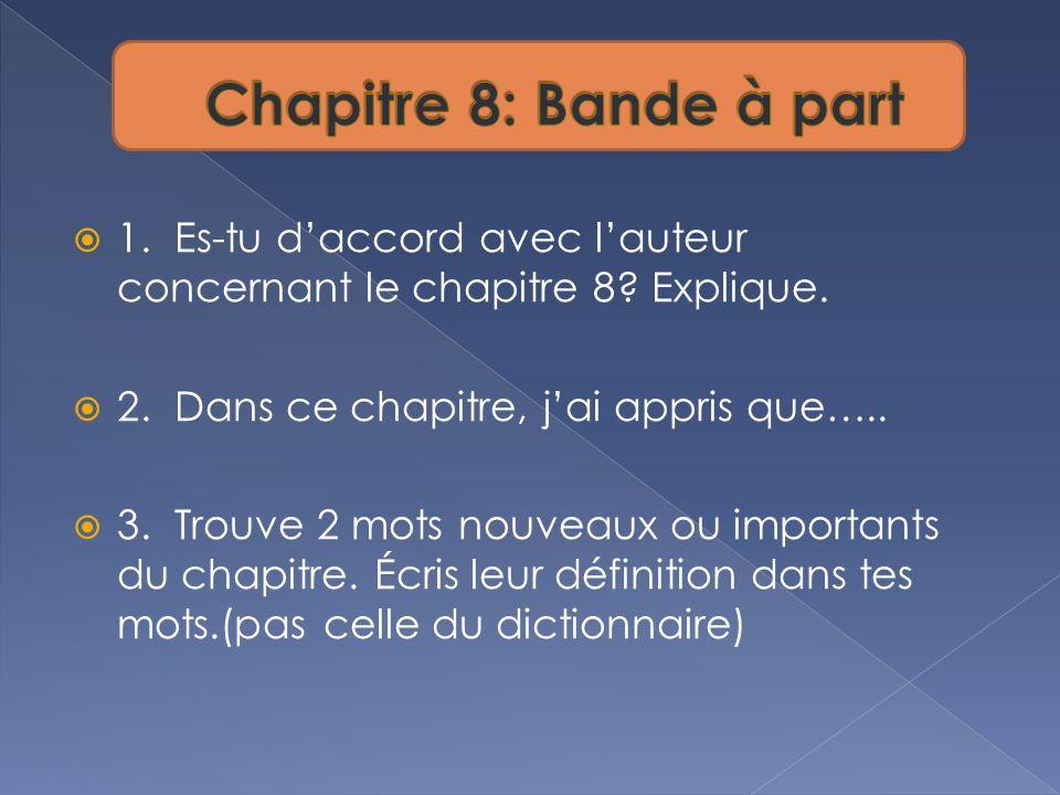 1. Es-tu daccord avec lauteur concernant le chapitre 8? Explique. 2. Dans ce chapitre, jai appris que….. 3. Trouve 2 mots nouveaux ou importants du ch