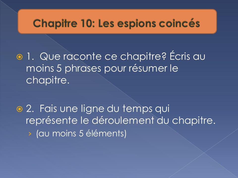 1. Que raconte ce chapitre? Écris au moins 5 phrases pour résumer le chapitre. 2. Fais une ligne du temps qui représente le déroulement du chapitre. (