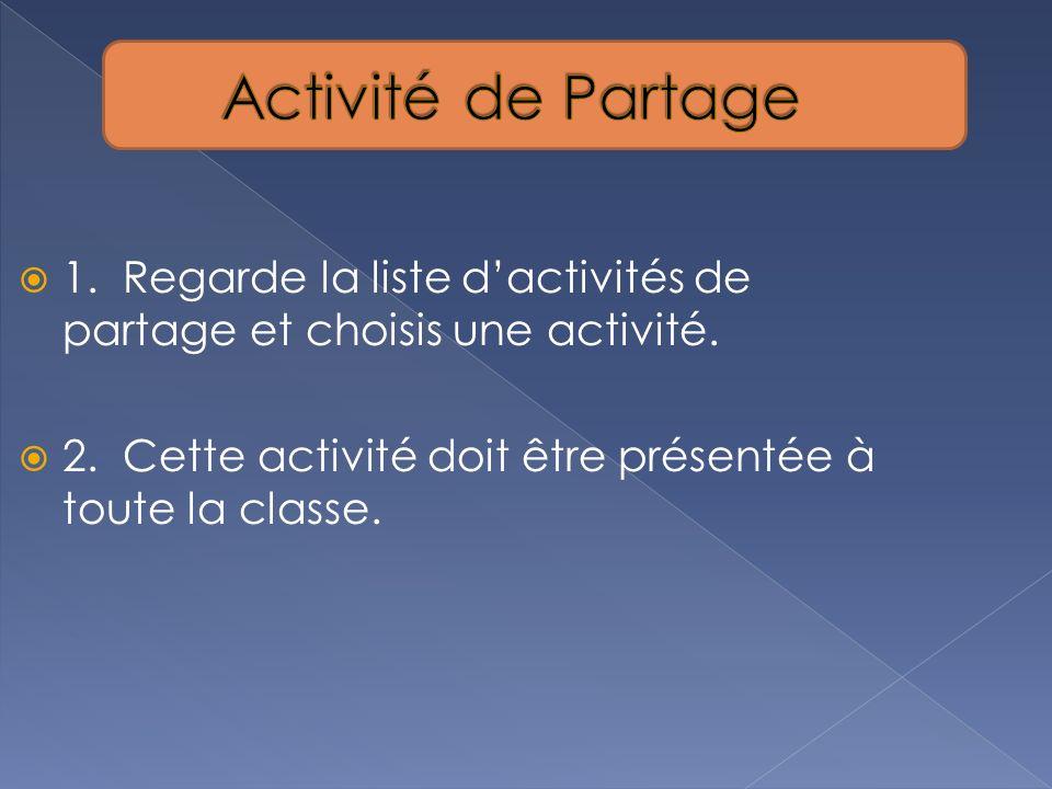 1. Regarde la liste dactivités de partage et choisis une activité. 2. Cette activité doit être présentée à toute la classe.