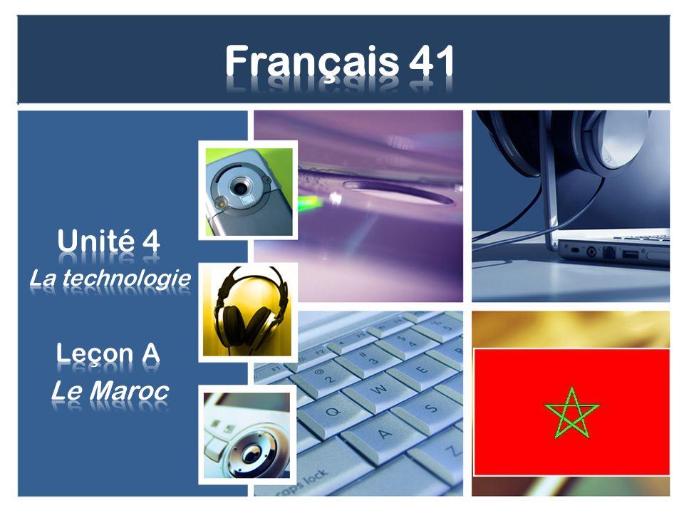 Dans cette unité, nous allons… –Explorer la culture et la géographie du Maroc –Apprendre de la technologie et son rôle dans la société lordinateur, lInternet, le monde des gadgets –Exprimer des conditions et des hypothèses Si + imparfait + conditionnel