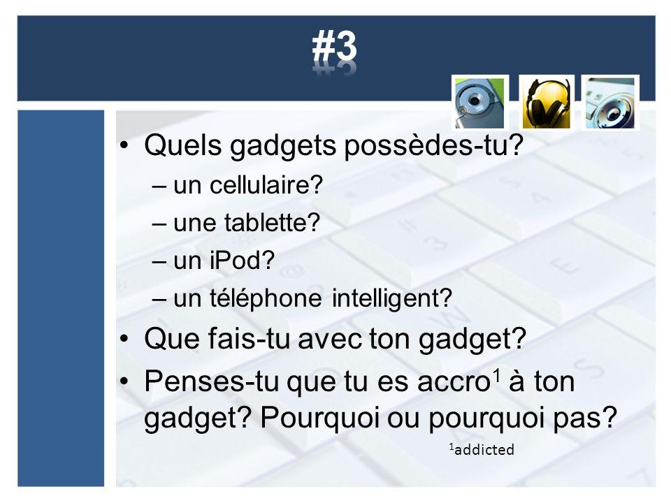Quels gadgets possèdes-tu. –un cellulaire. –une tablette.