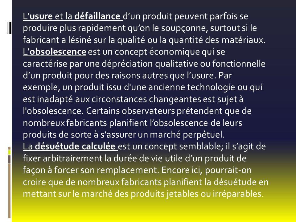 Lusure et la défaillance dun produit peuvent parfois se produire plus rapidement quon le soupçonne, surtout si le fabricant a lésiné sur la qualité ou la quantité des matériaux.