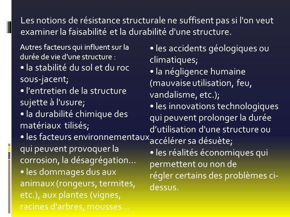 Autres facteurs qui influent sur la durée de vie d'une structure : la stabilité du sol et du roc sous-jacent; l'entretien de la structure sujette à l'