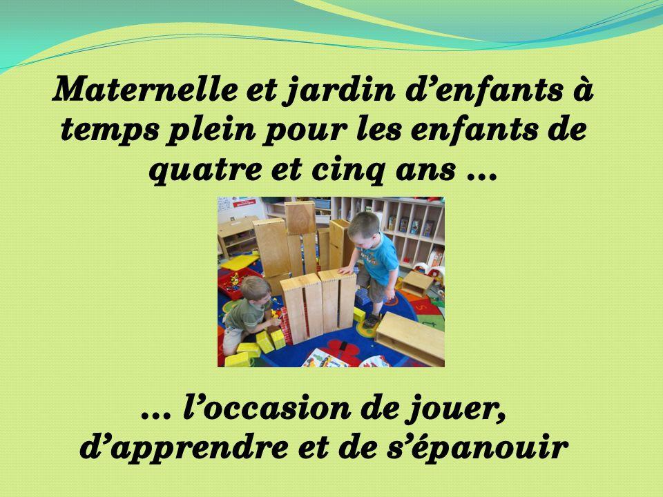 Maternelle et le jardin denfants à temps plein … … un programme stimulant et axé sur lapprentissage par le jeu pendant la journée scolaire.