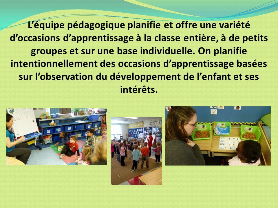 Léquipe pédagogique planifie et offre une variété doccasions dapprentissage à la classe entière, à de petits groupes et sur une base individuelle. On