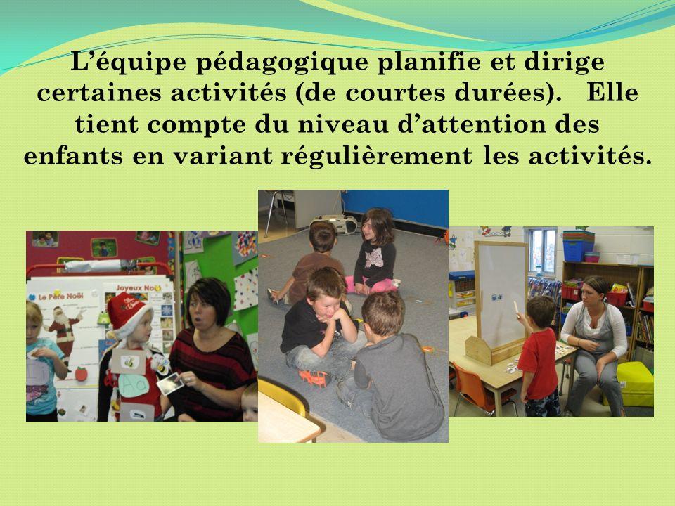 Léquipe pédagogique planifie et dirige certaines activités (de courtes durées). Elle tient compte du niveau dattention des enfants en variant régulièr