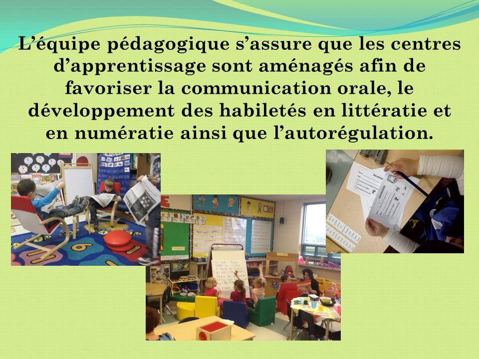 Léquipe pédagogique sassure que les centres dapprentissage sont aménagés afin de favoriser la communication orale, le développement des habiletés en l