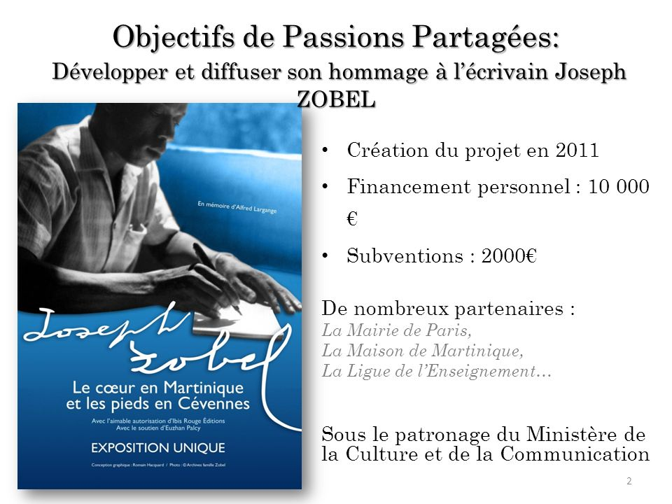 Création du projet en 2011 Financement personnel : 10 000 Subventions : 2000 De nombreux partenaires : La Mairie de Paris, La Maison de Martinique, La