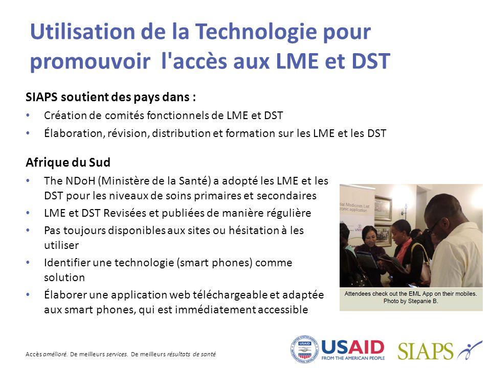 Accès amélioré. De meilleurs services. De meilleurs résultats de santé Utilisation de la Technologie pour promouvoir l'accès aux LME et DST SIAPS sout