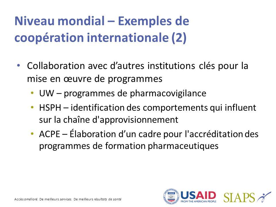 Accès amélioré. De meilleurs services. De meilleurs résultats de santé Niveau mondial – Exemples de coopération internationale (2) Collaboration avec