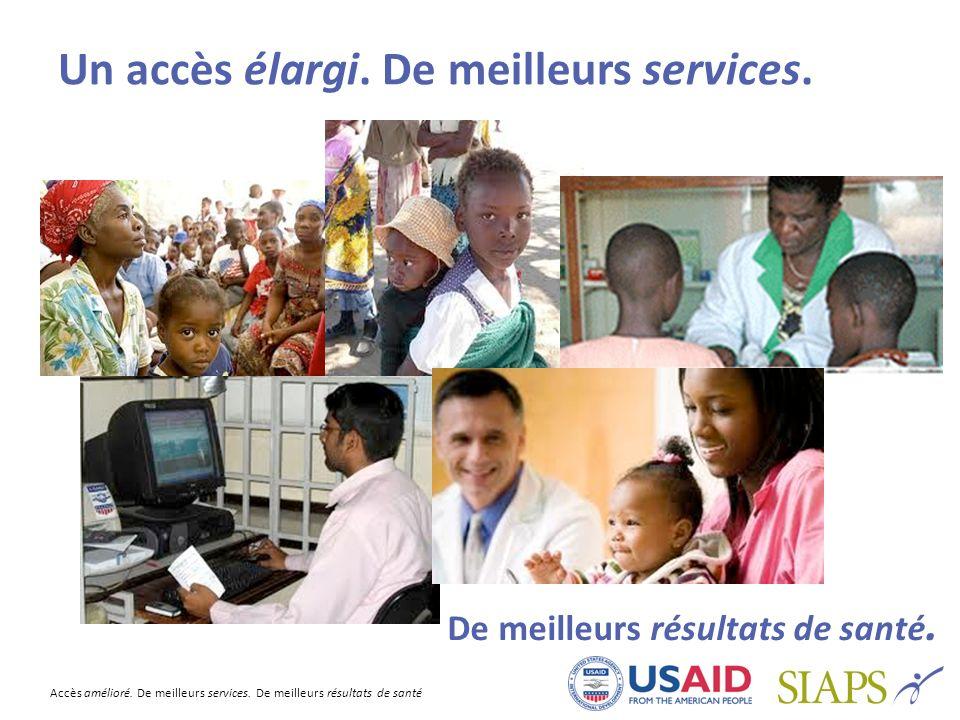 Accès amélioré. De meilleurs services. De meilleurs résultats de santé Un accès élargi. De meilleurs services. De meilleurs résultats de santé.
