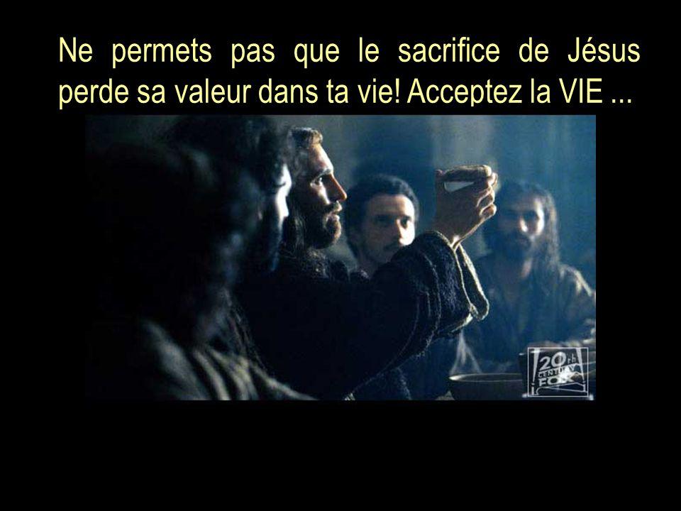 Ne permets pas que le sacrifice de Jésus perde sa valeur dans ta vie! Acceptez la VIE...