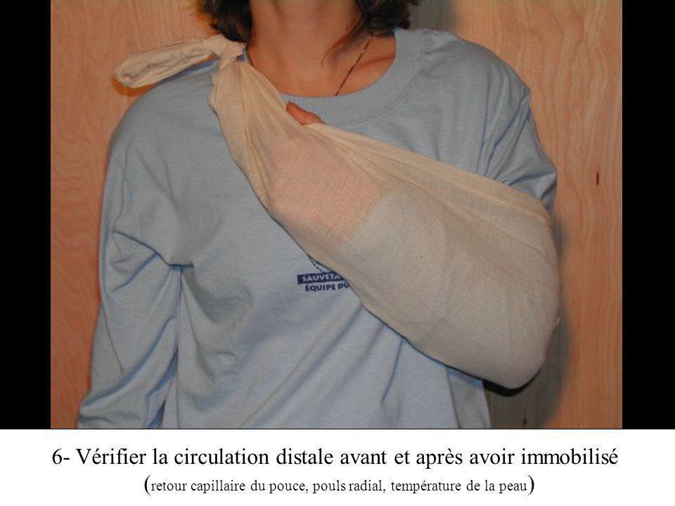 6- Vérifier la circulation distale avant et après avoir immobilisé ( retour capillaire du pouce, pouls radial, température de la peau )